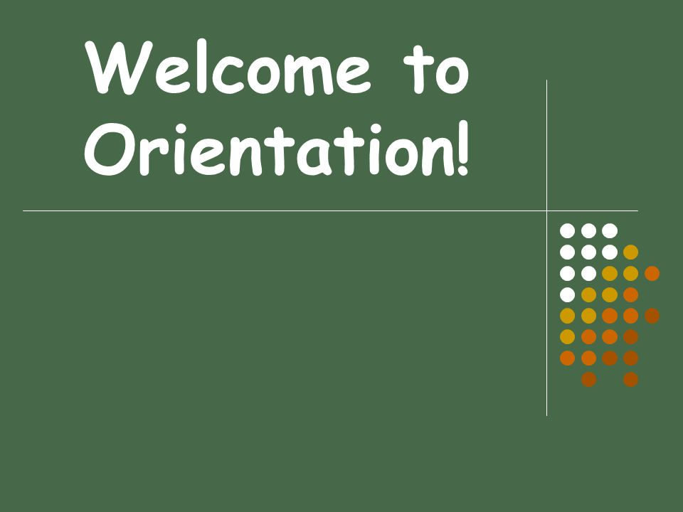 Welcome to Orientation!