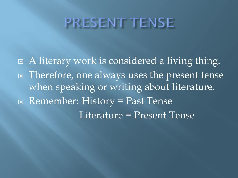 PRESENT TENSE A literary work is considered a living thing.