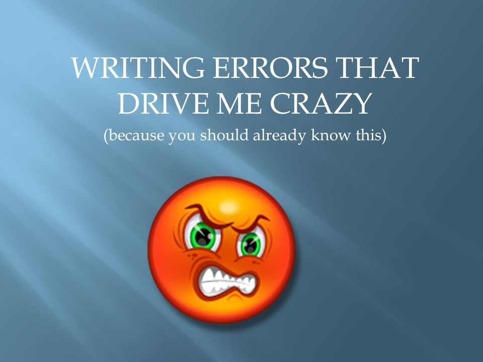 WRITING ERRORS THAT DRIVE ME CRAZY