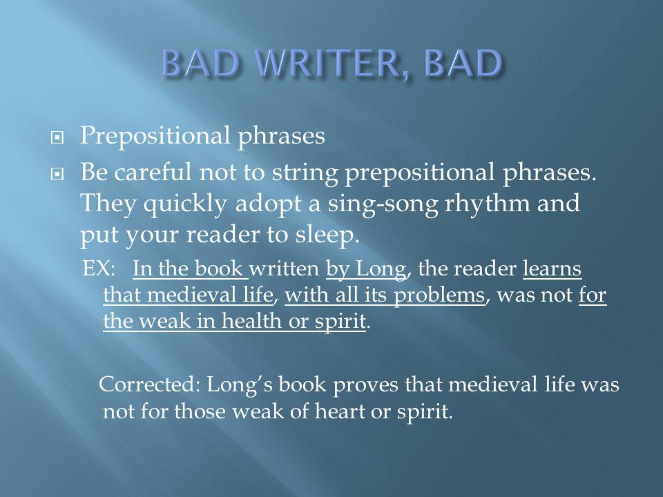 BAD WRITER, BAD Prepositional phrases