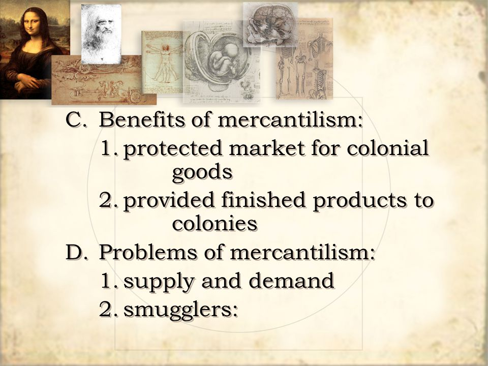 C. Benefits of mercantilism: