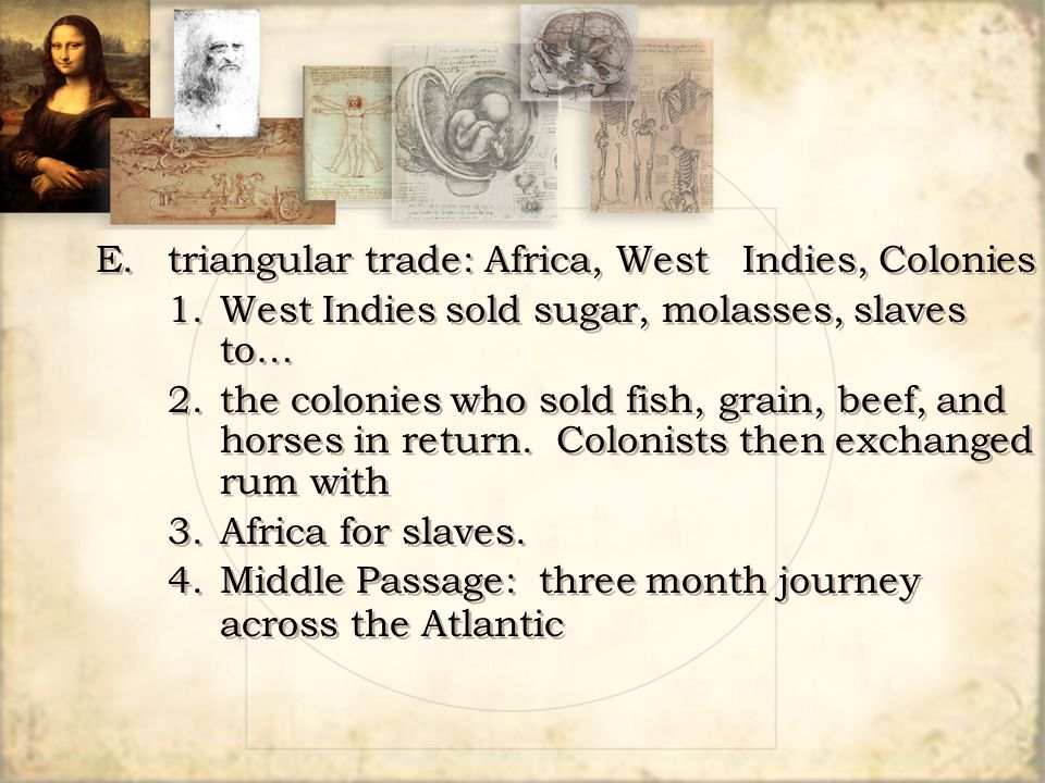E. triangular trade: Africa, West Indies, Colonies