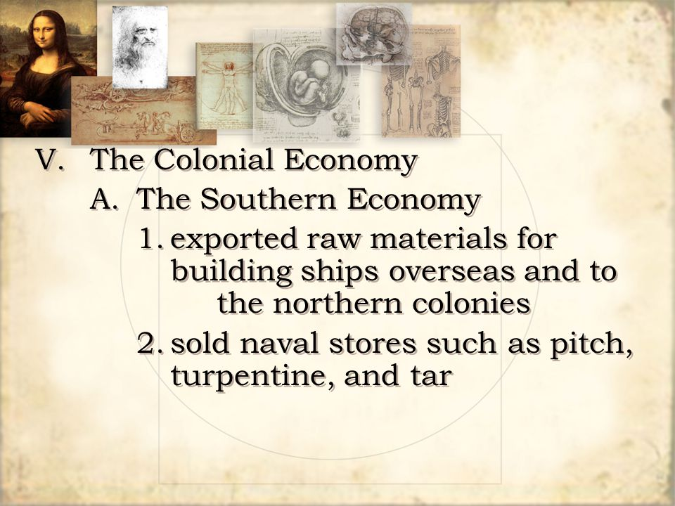 V. The Colonial Economy A. The Southern Economy. 1. exported raw materials for building ships overseas and to the northern colonies.