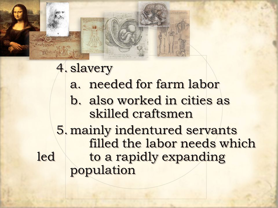 4. slavery a. needed for farm labor. b. also worked in cities as skilled craftsmen.