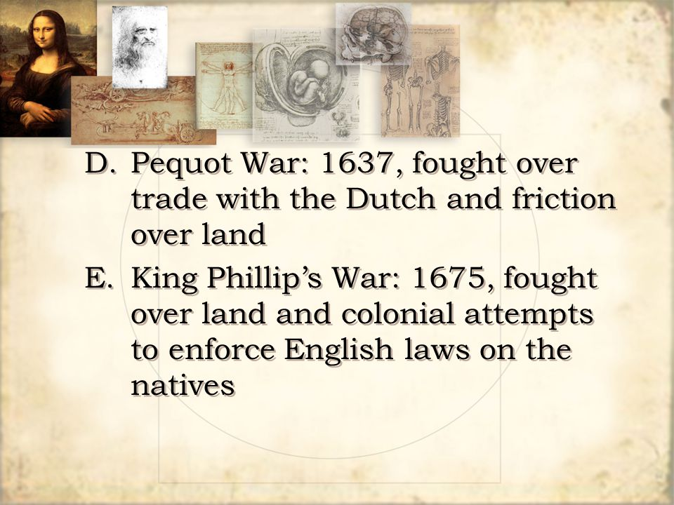 D. Pequot War: 1637, fought over. trade with the Dutch and friction