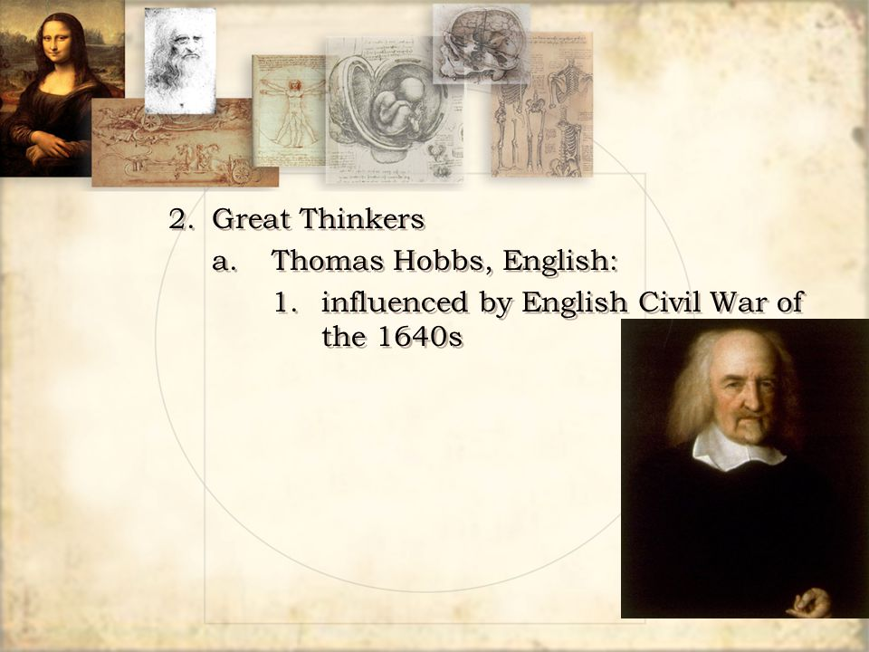 2. Great Thinkers a. Thomas Hobbs, English: 1. influenced by English Civil War of the 1640s