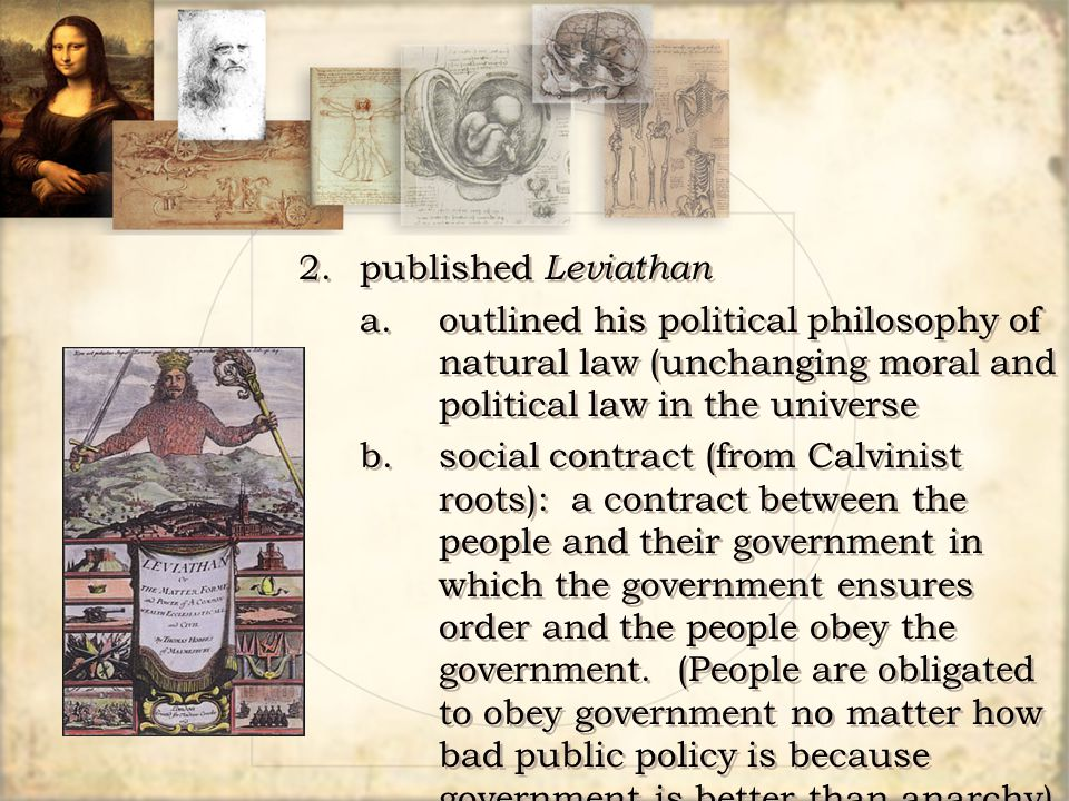 2. published Leviathan a. outlined his political philosophy of natural law (unchanging moral and political law in the universe.