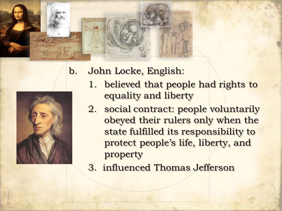 b. John Locke, English: 1. believed that people had rights to equality and liberty.