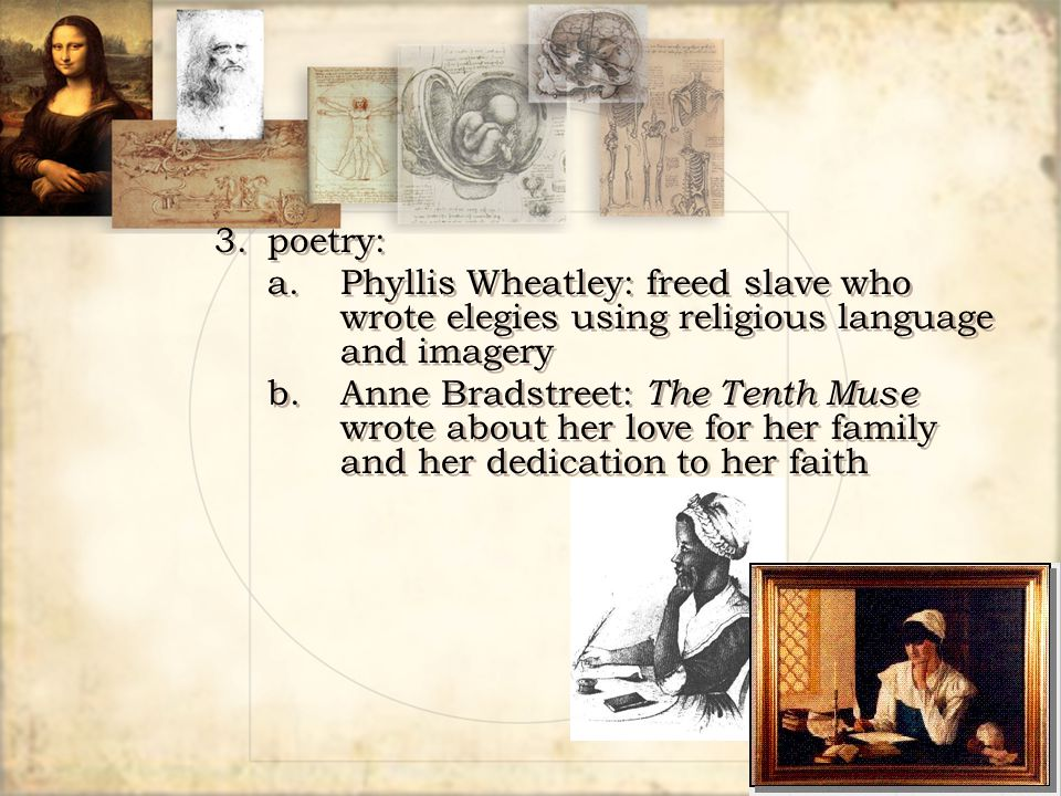 3. poetry: a. Phyllis Wheatley: freed slave who wrote elegies using religious language and imagery.