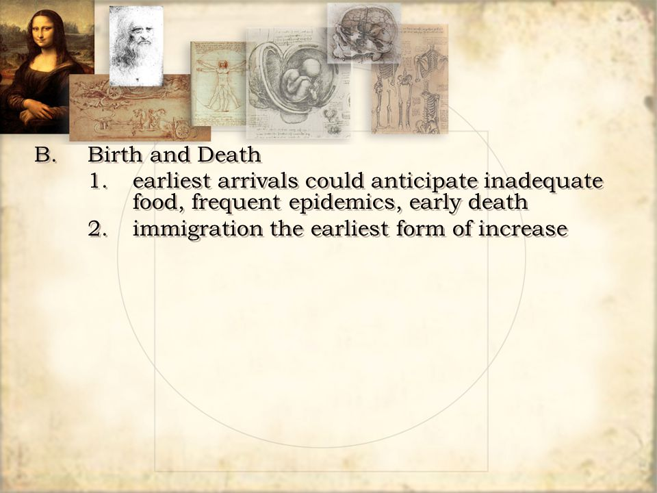 B. Birth and Death 1. earliest arrivals could anticipate inadequate food, frequent epidemics, early death.
