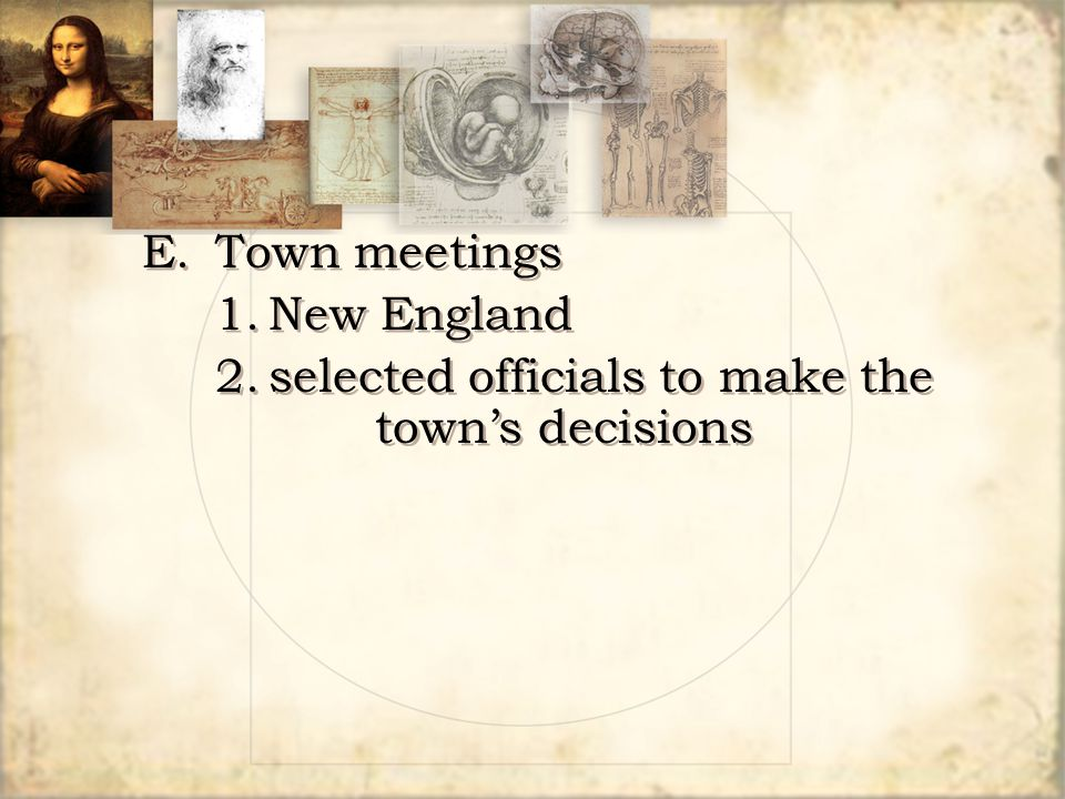 E. Town meetings 1. New England 2. selected officials to make the town's decisions