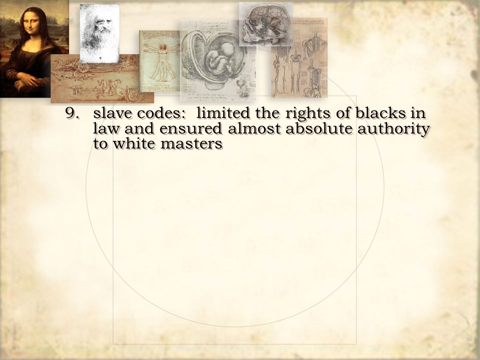 9. slave codes: limited the rights of blacks in