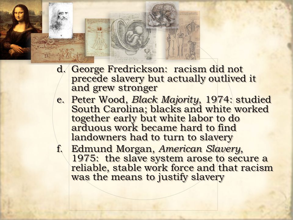 d. George Fredrickson: racism did not
