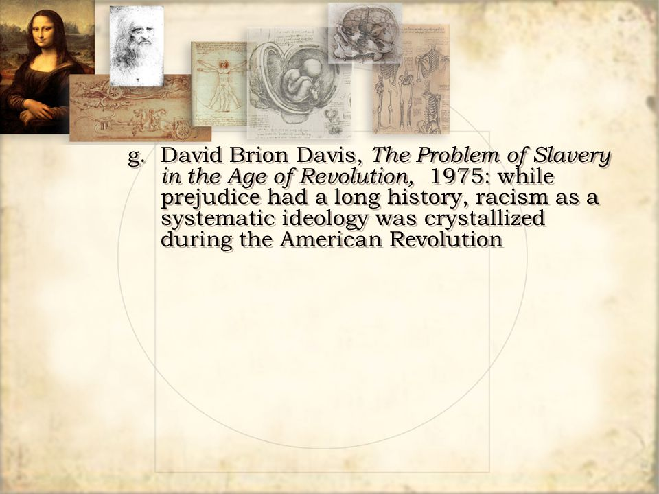 g. David Brion Davis, The Problem of Slavery