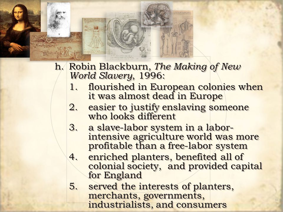 h. Robin Blackburn, The Making of New World Slavery, 1996:
