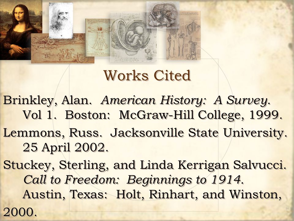 Works Cited Brinkley, Alan. American History: A Survey. Vol 1. Boston: McGraw-Hill College, 1999.