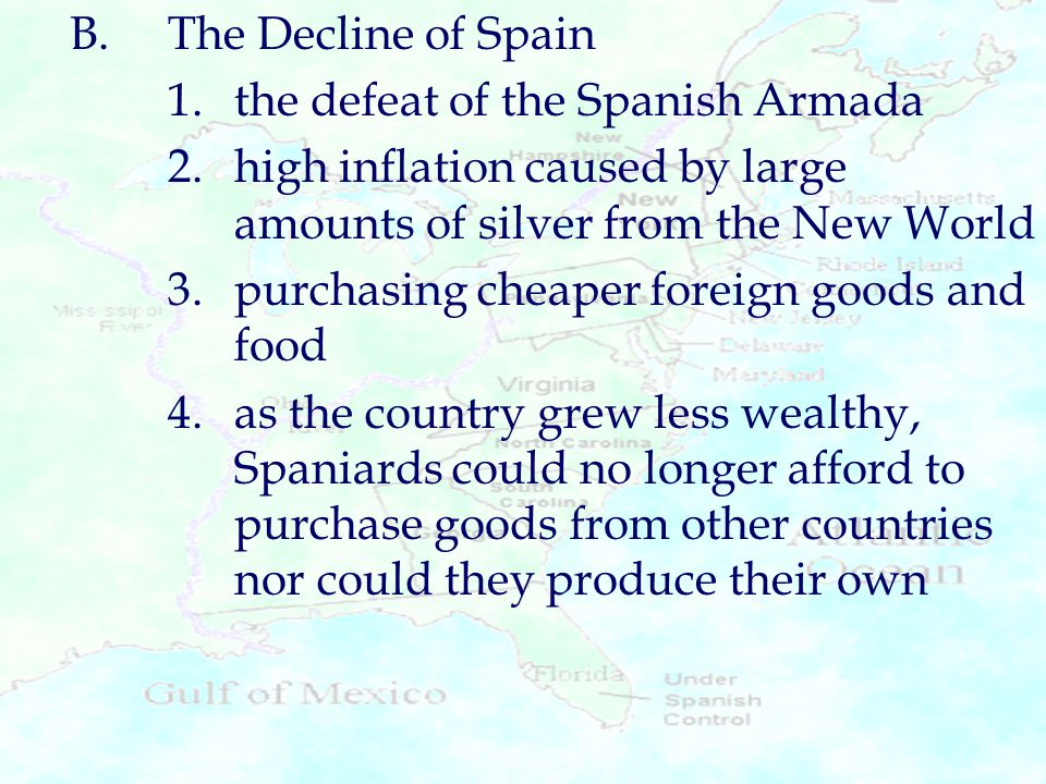 B. The Decline of Spain 1. the defeat of the Spanish Armada. 2. high inflation caused by large amounts of silver from the New World.