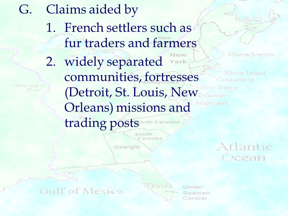 G. Claims aided by 1. French settlers such as fur traders and farmers.