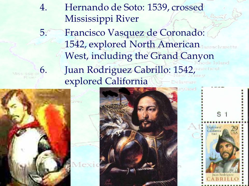 4. Hernando de Soto: 1539, crossed Mississippi River