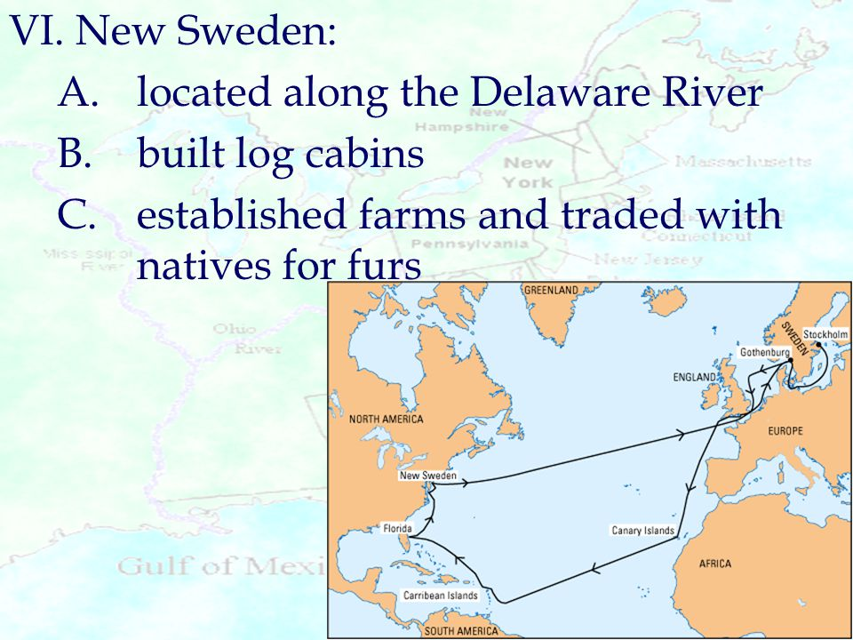 VI. New Sweden: A. located along the Delaware River.