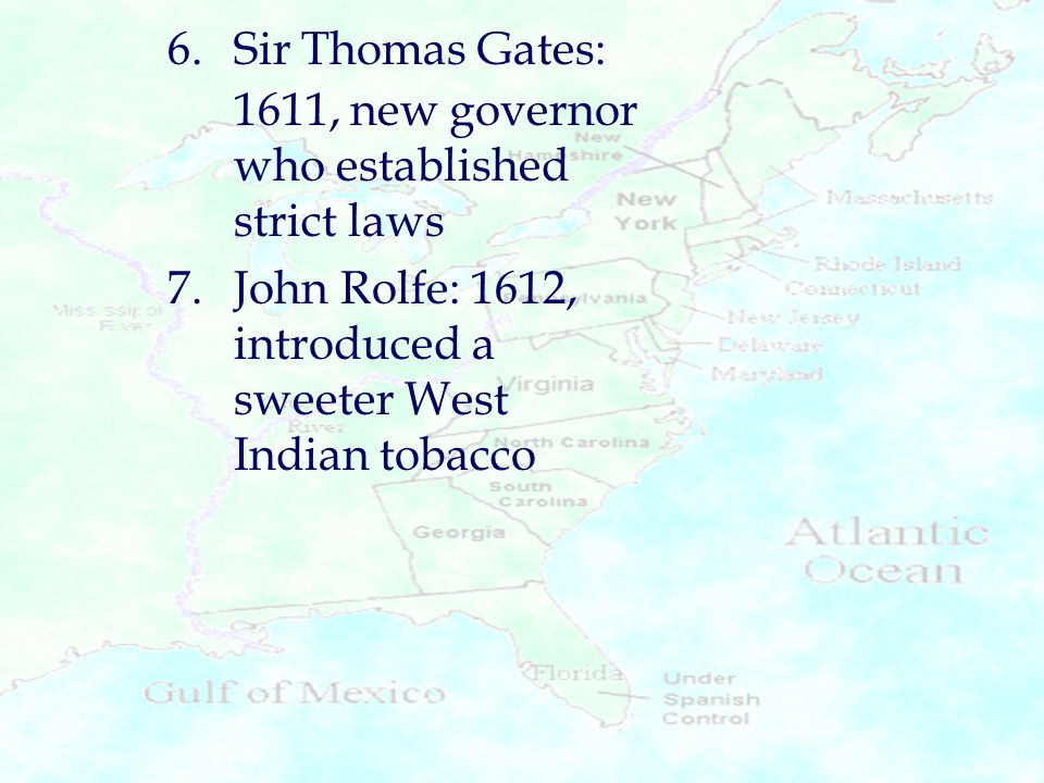 6. Sir Thomas Gates: 1611, new governor who established strict laws