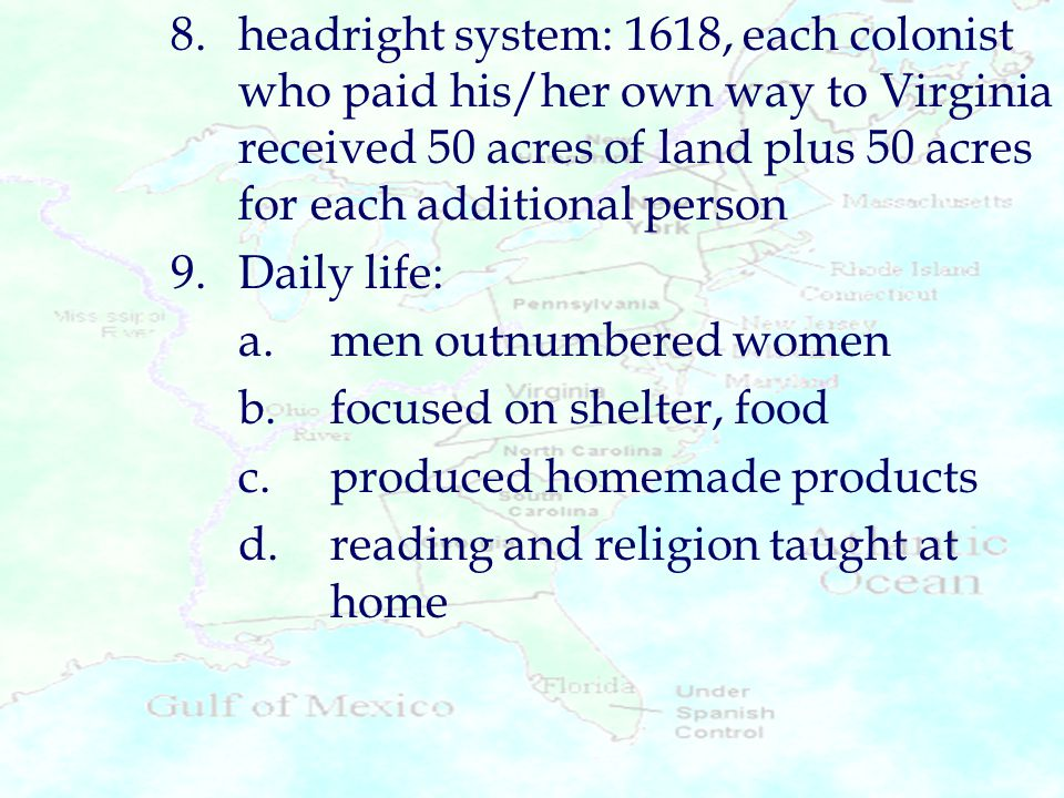 8. headright system: 1618, each colonist