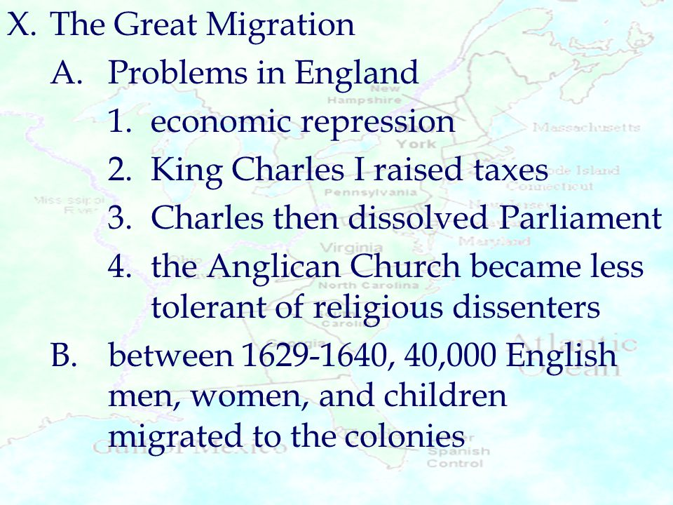 X. The Great Migration A. Problems in England. 1. economic repression. 2. King Charles I raised taxes.