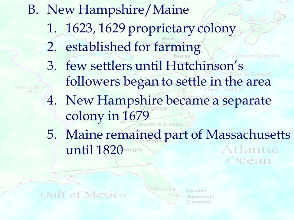 B. New Hampshire/Maine 1. 1623, 1629 proprietary colony. 2. established for farming.