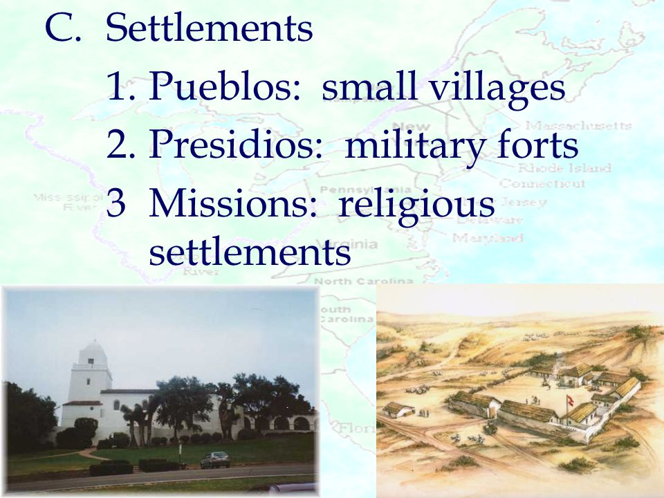 C. Settlements 1. Pueblos: small villages. 2. Presidios: military forts.