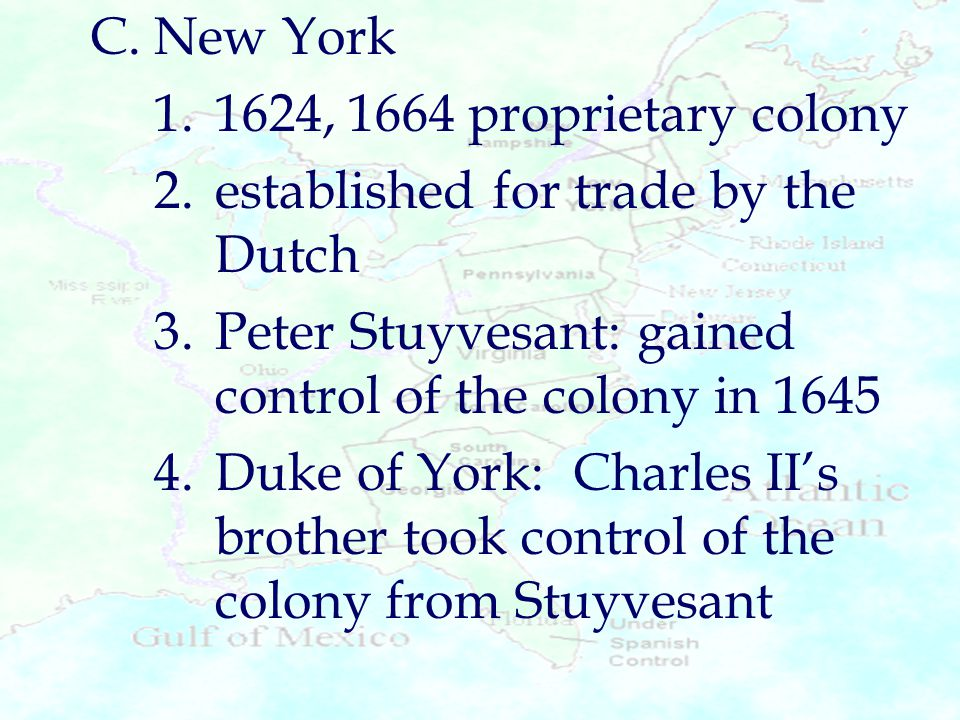 C. New York 1. 1624, 1664 proprietary colony. 2. established for trade by the Dutch.