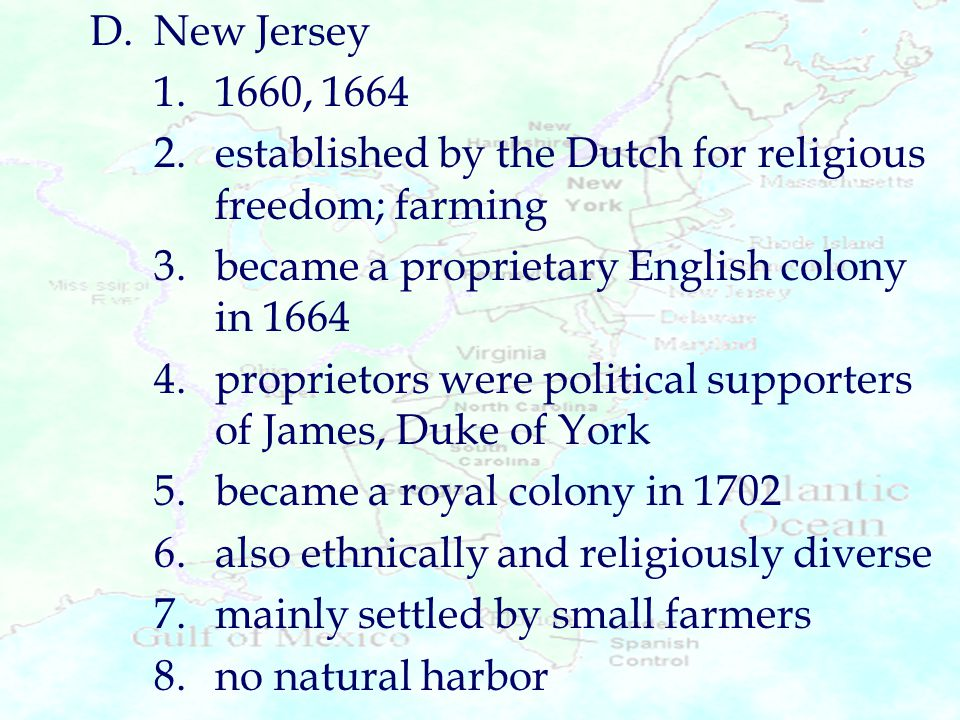 D. New Jersey 1. 1660, 1664. 2. established by the Dutch for religious freedom; farming. 3. became a proprietary English colony in 1664.