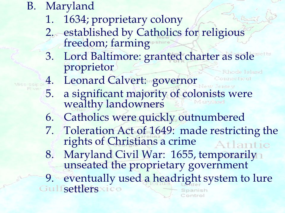B. Maryland 1. 1634; proprietary colony. 2. established by Catholics for religious freedom; farming.