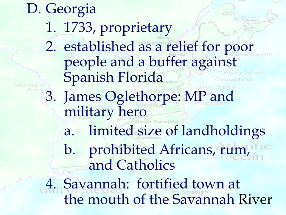 D. Georgia 1. 1733, proprietary. 2. established as a relief for poor people and a buffer against Spanish Florida.