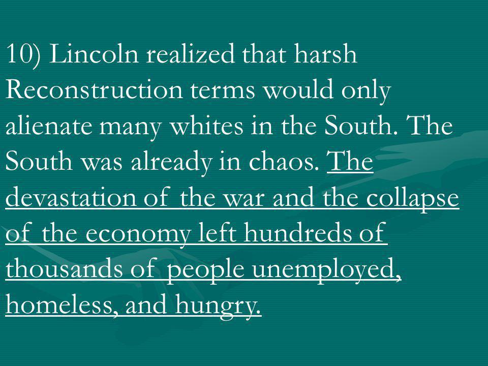 10) Lincoln realized that harsh Reconstruction terms would only alienate many whites in the South.