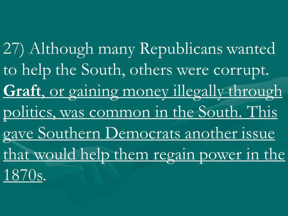 27) Although many Republicans wanted to help the South, others were corrupt.