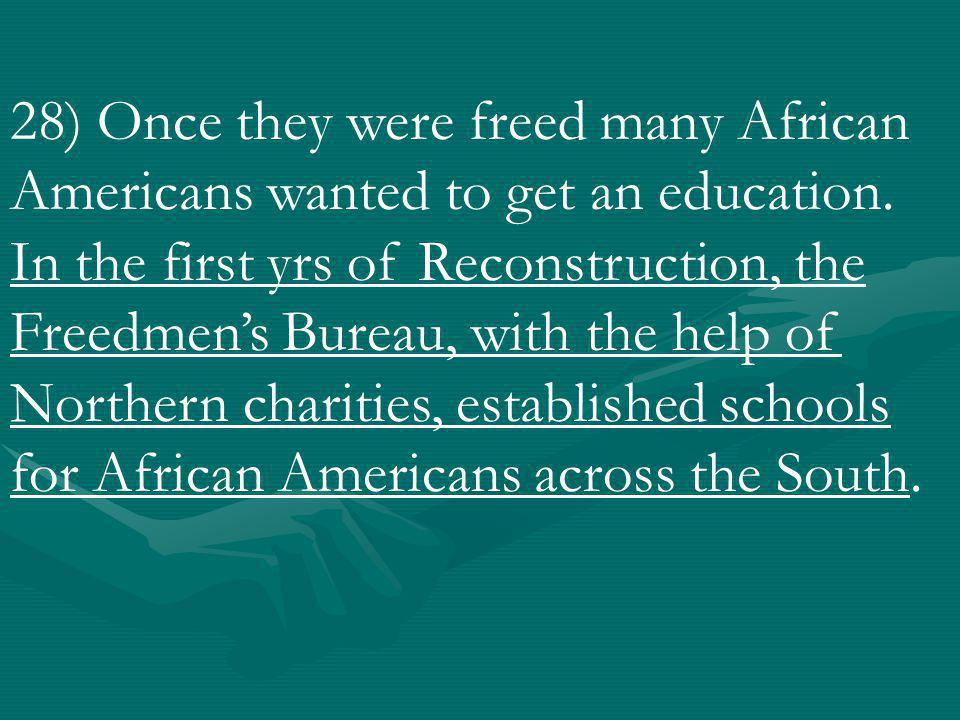 28) Once they were freed many African Americans wanted to get an education.