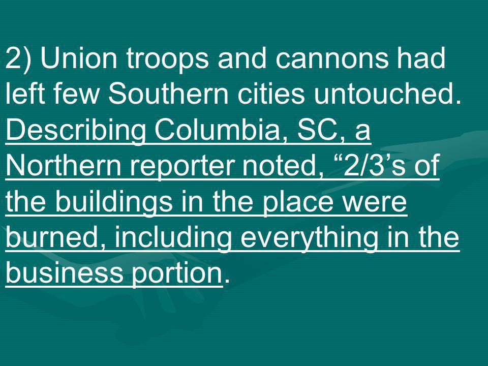 2) Union troops and cannons had left few Southern cities untouched