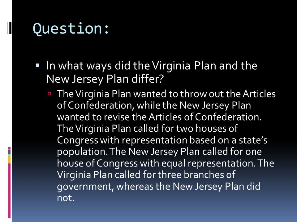 Question: In what ways did the Virginia Plan and the New Jersey Plan differ