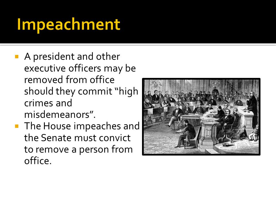 Impeachment A president and other executive officers may be removed from office should they commit high crimes and misdemeanors .