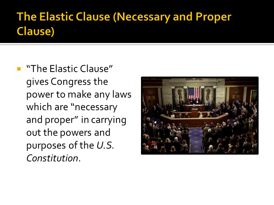 The Elastic Clause (Necessary and Proper Clause)