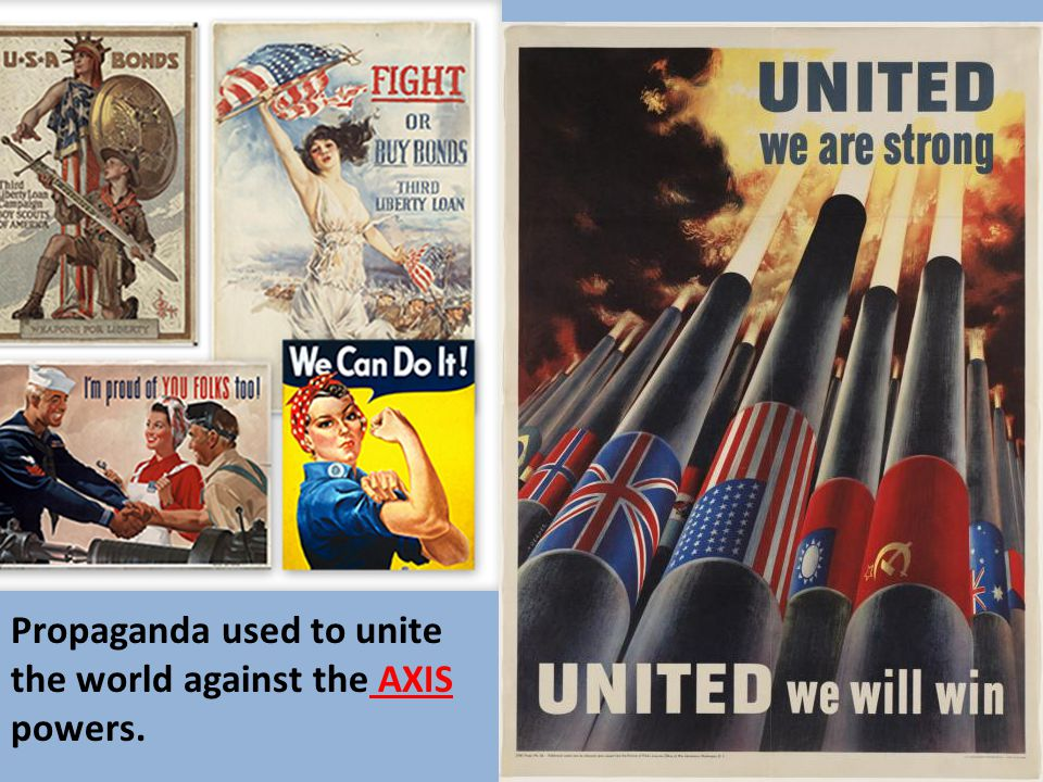 Propaganda used to unite the world against the AXIS powers.