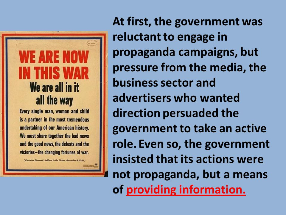 At first, the government was reluctant to engage in propaganda campaigns, but pressure from the media, the business sector and advertisers who wanted direction persuaded the government to take an active role.