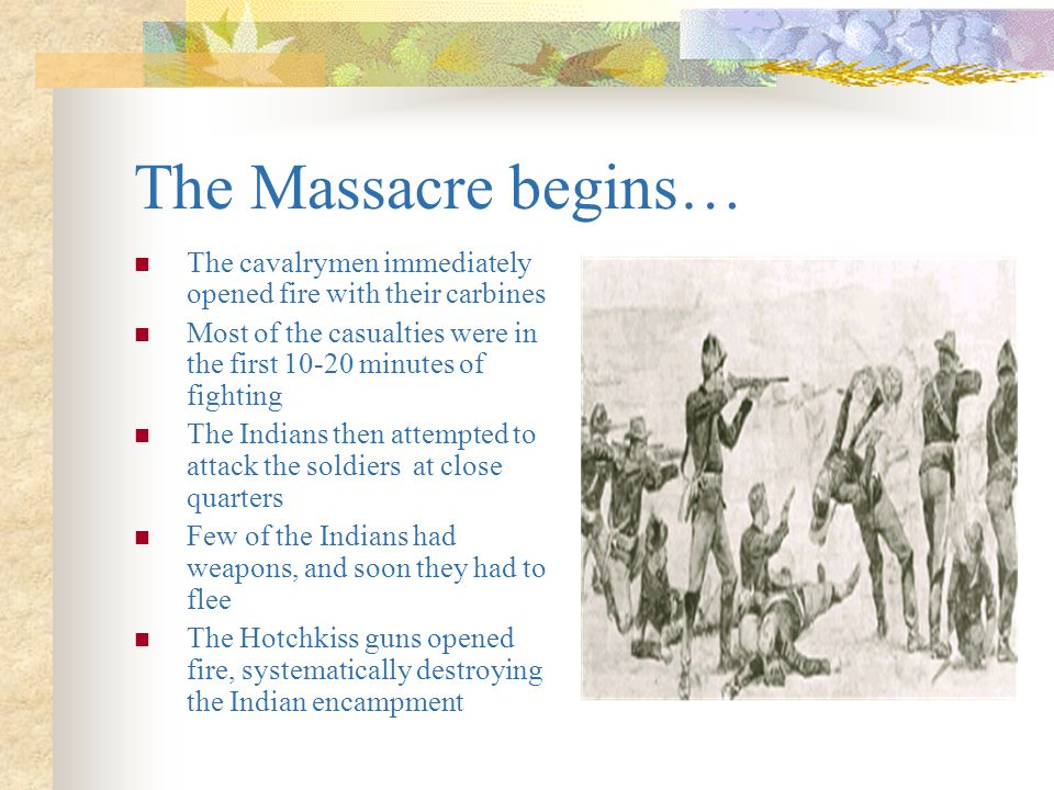 The Massacre begins… The cavalrymen immediately opened fire with their carbines. Most of the casualties were in the first 10-20 minutes of fighting.