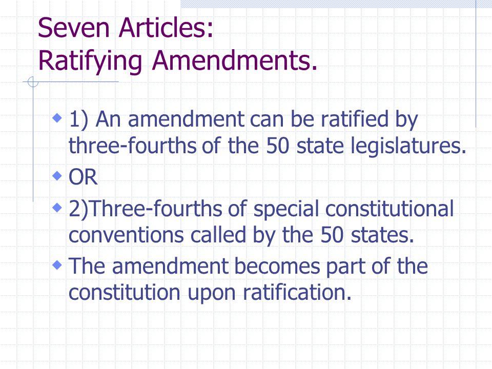 Seven Articles: Ratifying Amendments.