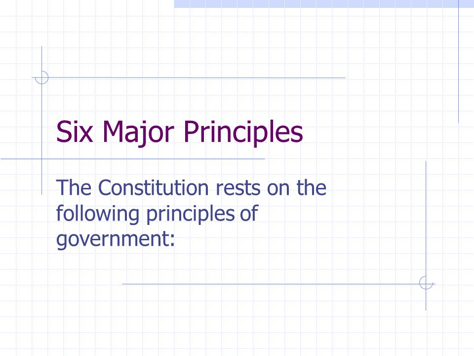 The Constitution rests on the following principles of government: