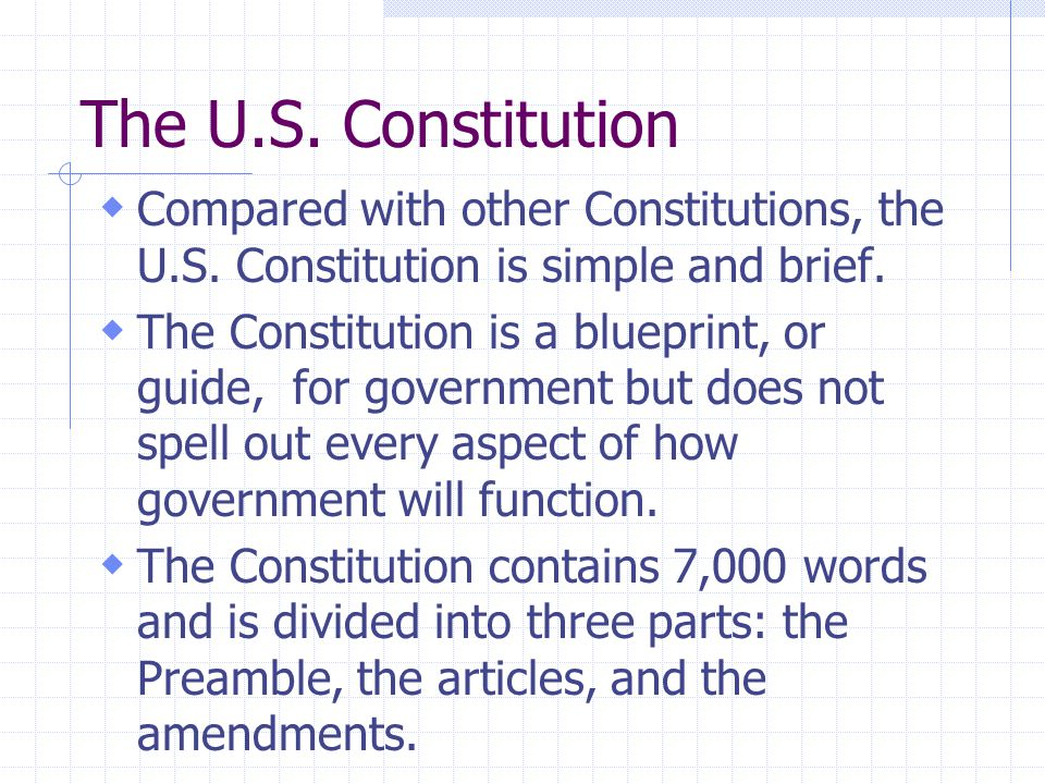The U.S. Constitution Compared with other Constitutions, the U.S. Constitution is simple and brief.