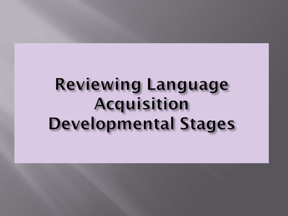 Reviewing Language Acquisition Developmental Stages
