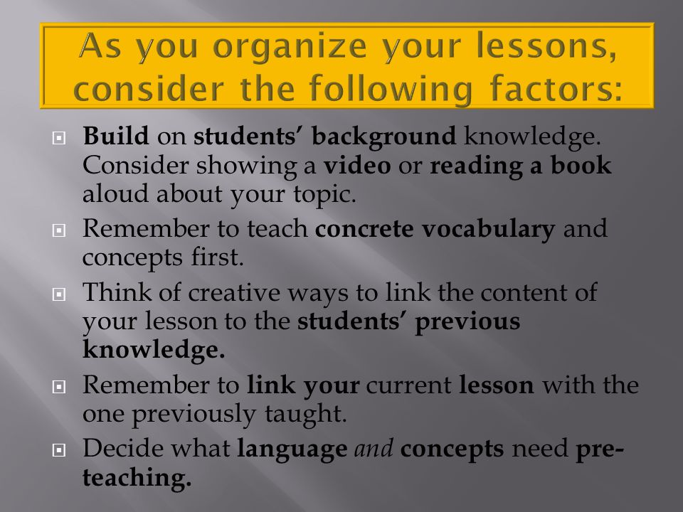 As you organize your lessons, consider the following factors: