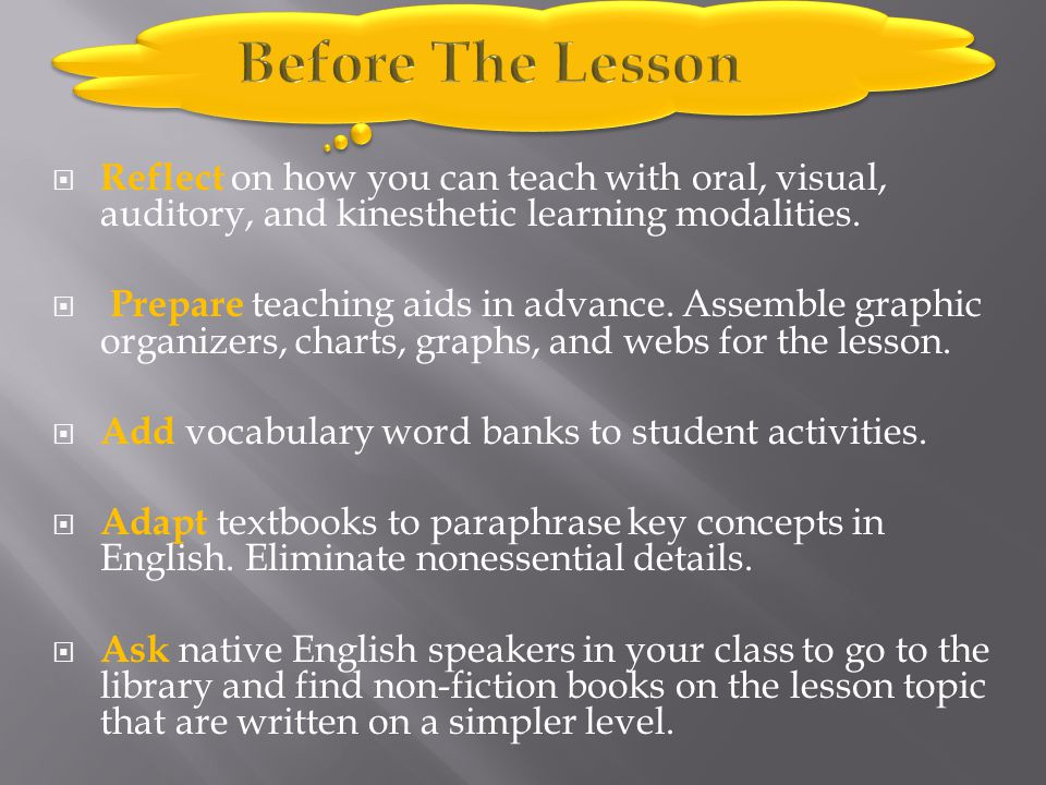 Before The Lesson Reflect on how you can teach with oral, visual, auditory, and kinesthetic learning modalities.