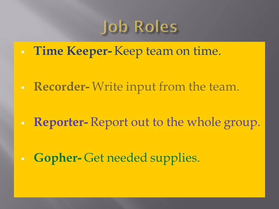 Job Roles Time Keeper- Keep team on time.